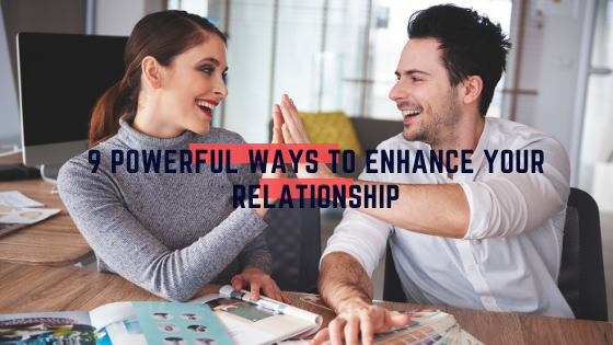 9 powerful ways to enhance your relationship